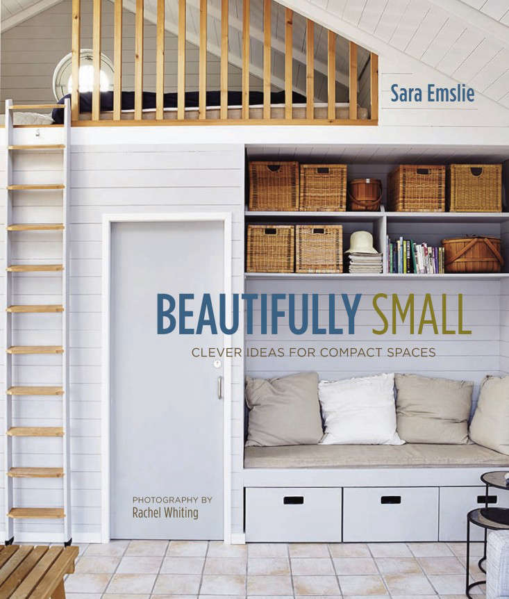 Required Reading Beautifully Small Sara Emslie Rachel Whiting Remodelista 06