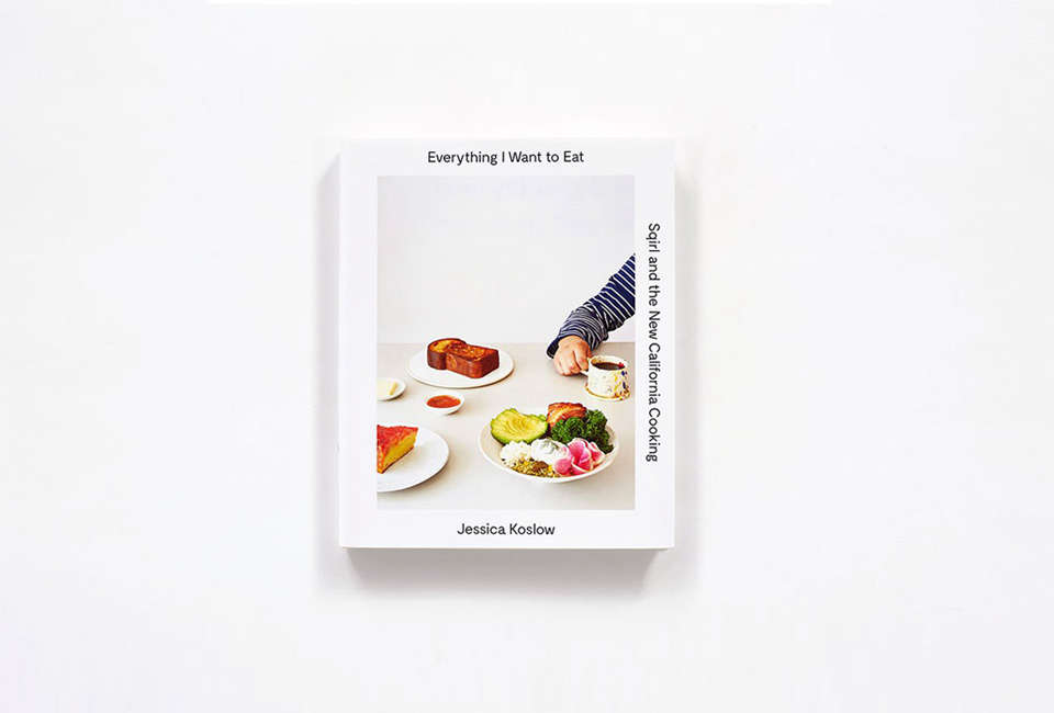 Sqirl Everything I Want to Eat Cookbook