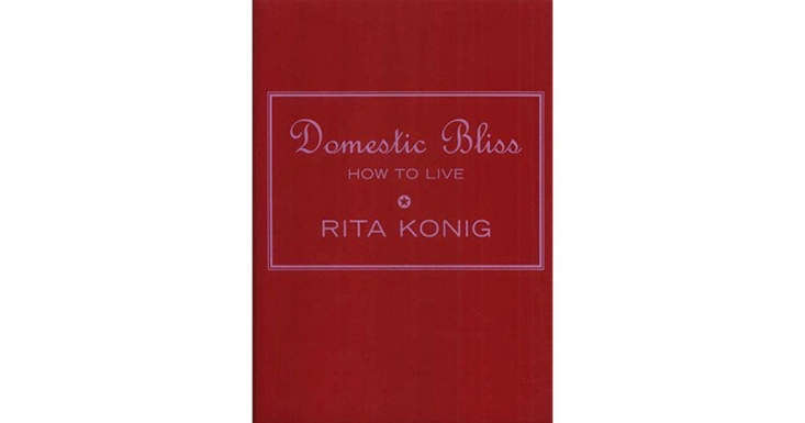 In her book Domestic Bliss: How to Live, London-based designer and editor Rita Konig shares tips for elevating the everyday, from cleaning house to cooking to hosting weekend guests.